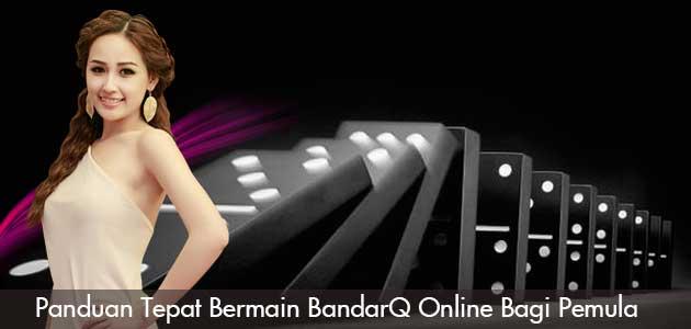 Panduan-Tepat-Bermain-BandarQ-Online-Bagi-Pemula